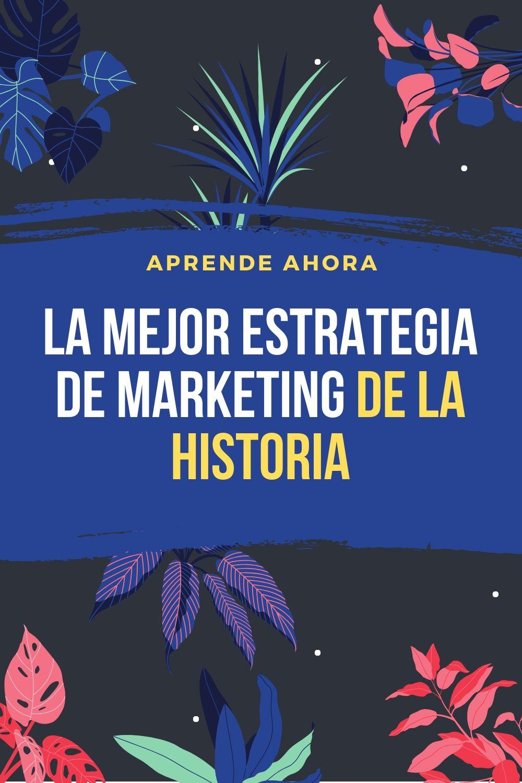 la mejor estrategia de marketing de la historia