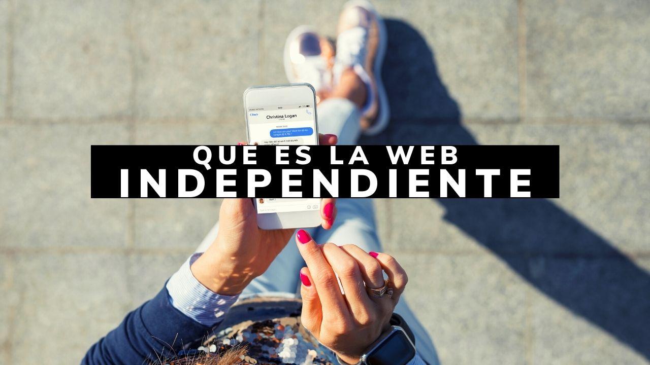 ¿Qué es la web independiente y qué importancia tiene en 2021?